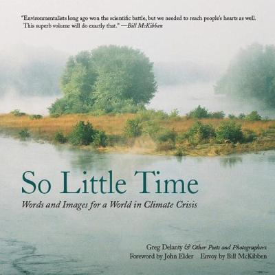 So Little Time: Words and Images for a World in Climate Crisis (Paperback)