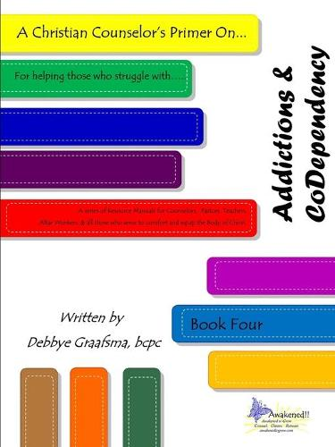 A Christian Counselor's Primer On.... Addictions & Codependency: Book Four (Paperback)
