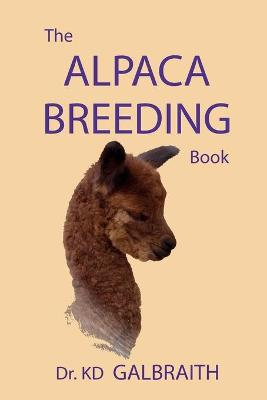 The Alpaca Breeding Book: Alpaca Reproduction & Behavior (Paperback)
