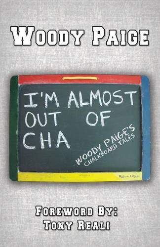 I'm Almost Out of Cha: Woody Paige's Chalkboard Tales (Paperback)