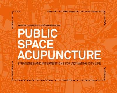 Public Space Acupuncture: Strategies and Interventions for Activating City Life (Paperback)