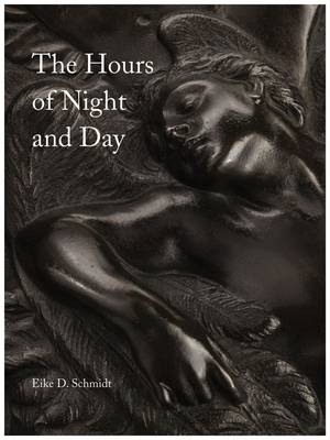 The Hours of Night and Day: A Rediscovered Cycle of Bronze Reliefs by Giovanni Casini and Pietro Cipriani (Hardback)