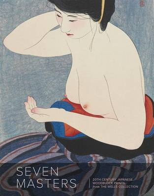 Seven Masters: 20th Century Japanese Woodblock Prints from the Wells Collection (Paperback)