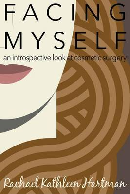 Facing Myself: An Introspective Look at Cosmetic Surgery (Paperback)