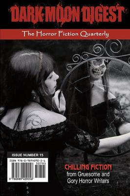 Dark Moon Digest - Issue #15: The Horror Fiction Quarterly (Paperback)