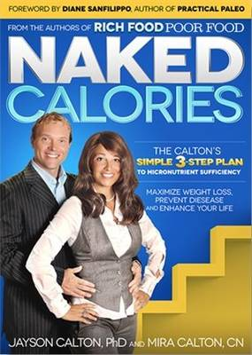 Naked Calories: The Calton's Simple 3-Step Plan to Micronutrient Sufficiency (Paperback)