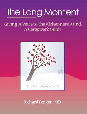 The Long Moment, Giving A Voice to the Alzheimer's Mind: A Caregiver's Guide (Paperback)