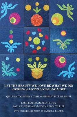Let the Beauty We Love Be What We Do: Stories of Living Divided No More (Paperback)