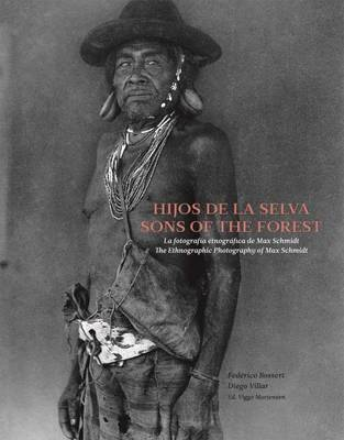 Sons of the Forest - the Ethnographic Photography of Max Schmidt (Hardback)