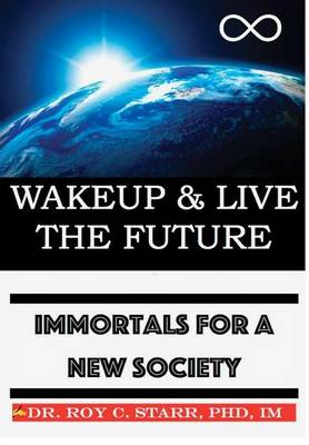 Wakeup & Live the Future: Immortals for a New Society (Hardback)