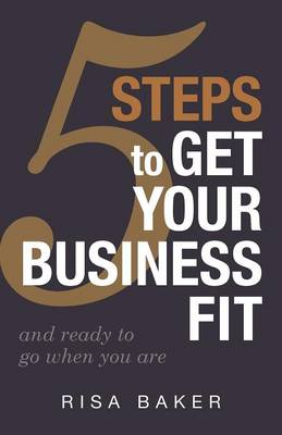 5 Tips to Get Your Business Fit: And Ready to Go When You Are (Paperback)