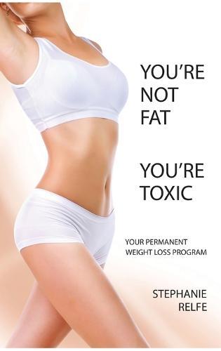 You're Not Fat. You're Toxic. (Hardback)