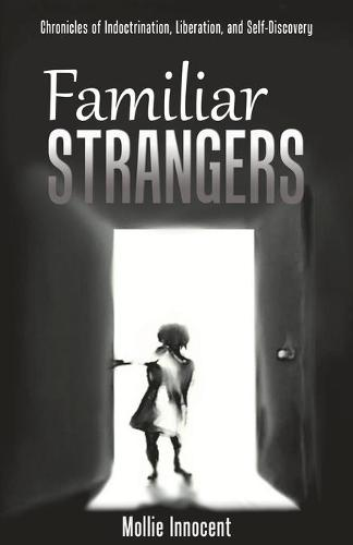 Familiar Strangers: Chronicles of Indoctrination, Liberation and Self-Discovery (Paperback)