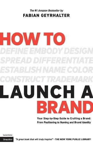 How to Launch a Brand (2nd Edition): Your Step-By-Step Guide to Crafting a Brand: From Positioning to Naming and Brand Identity (Paperback)