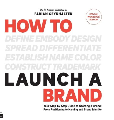 How to Launch a Brand - SPECIAL WORKBOOK EDITION (2nd Edition): Your Step-by-Step Guide to Crafting a Brand: From Positioning to Naming And Brand Identity (Hardback)