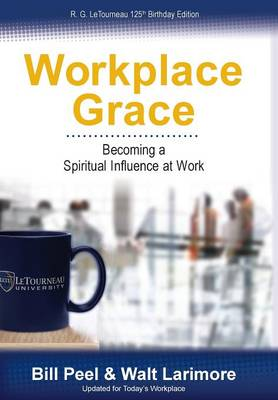 Workplace Grace: Becoming a Spiritual Influence at Work (Hardback)