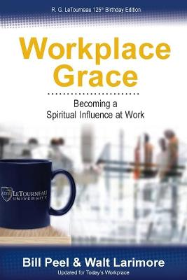 Workplace Grace: Becoming a Spiritual Influence at Work (Paperback)