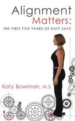 Alignment Matters: The First Five Years of Katy Says (Paperback)