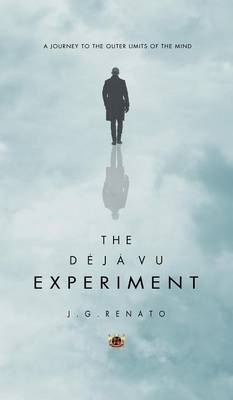 The Deja Vu Experiment: A Journey to the Outer Limits of the Mind (Hardback)