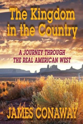 The Kingdom in the Country: A Journey Through the Real American West (Paperback)