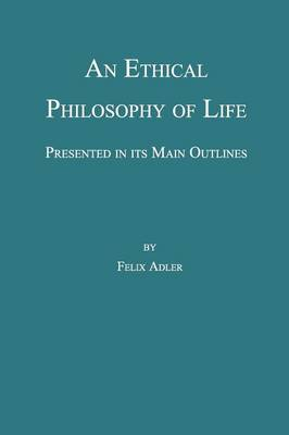 An Ethical Philosophy of Life, Presented in its Main Outline (Paperback)