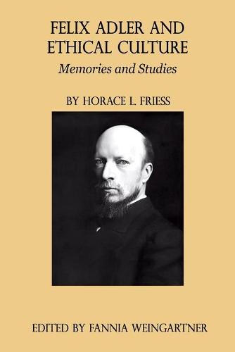 Felix Adler and Ethical Culture - Memories and Studies (Paperback)