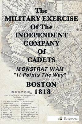 The Military Exercise Of The Independent Company of Cadets - 1818 (Paperback)