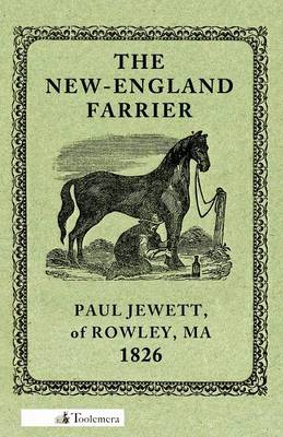 The New-England Farrier; Or, A Compendium Of Farriery In Four Parts (Paperback)