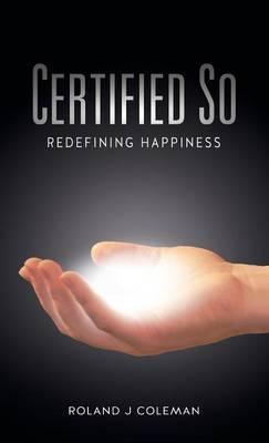 Certified So: Redefining Happiness (Hardback)