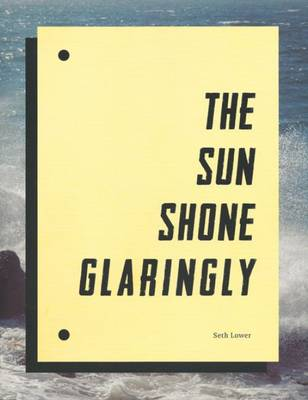 Seth Lower - the Sun Shone Glaringly (Paperback)