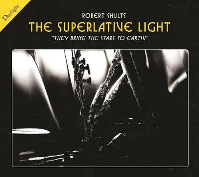 "The Superlative Light: ""They bring the stars to earth!""; Inside the Texas Petawatt Laser (Paperback)"