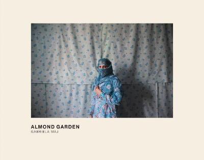 Almond Garden: Portraits from the Women's Prisons in Afghanistan (Hardback)