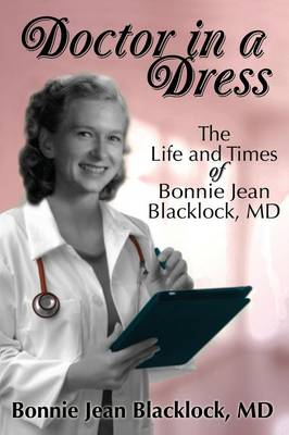 Doctor in a Dress, The Life and Times of Bonnie Jean Blacklock, MD (Paperback)