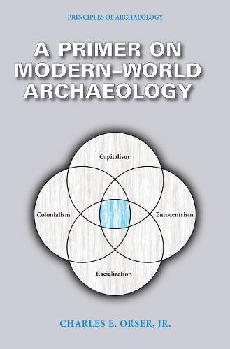 A Primer on Modern-World Archaeology - EWP Principles of Archaeology (Paperback)