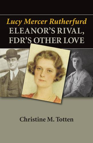 Lucy Mercer Rutherfurd: Eleanor's Rival, FDR's Other Love (Paperback)