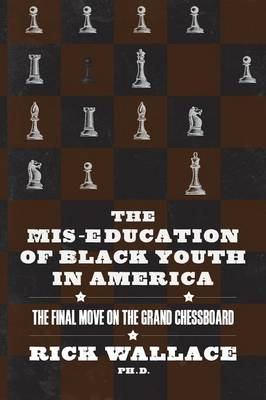The MIS-Education of Black Youth in America: The Final Move on the Grand Chessboard (Paperback)