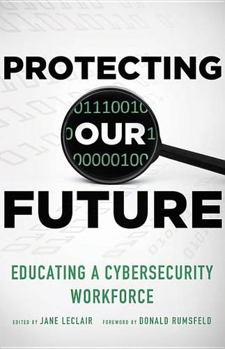 Protecting Our Future: Educating a Cybersecurity Workforce (Paperback)