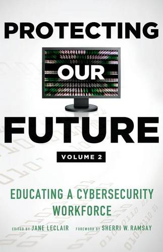 Protecting Our Future, Volume 2: Educating a Cybersecurity Workforce - Protecting Our Future 3 (Paperback)