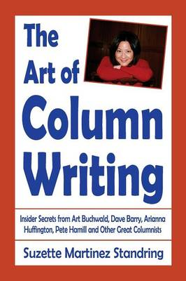The Art of Column Writing: Insider Secrets from Art Buchwald, Dave Barry, Arianna Huffington, Pete Hamill and Other Great Columnists (Paperback)