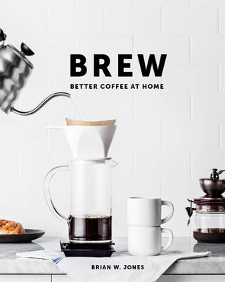 Brew: Better Coffee at Home (Hardback)