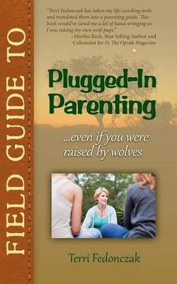Field Guide to Plugged-In Parenting...Even If You Were Raised by Wolves (Paperback)