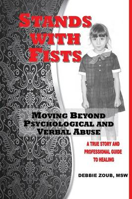 Stands With Fists: Moving Beyond Psychological and Verbal Abuse (Paperback)