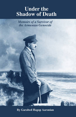 Under the Shadow of Death: Memoirs of a Survivor of the Armenian Genocide (Paperback)