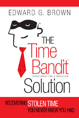 The Time Bandit Solution: Recovering Stolen Time You Never Knew You Had (Paperback)
