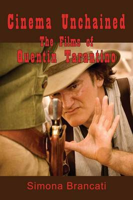 Cinema Unchained: The Films of Quentin Tarantino (Paperback)