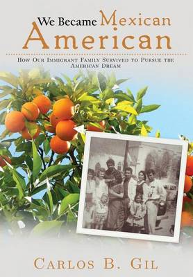 We Became Mexican American: How Our Immigrant Family Survived to Pursue the American Dream (Hardback)