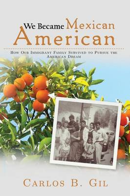 We Became Mexican American: How Our Immigrant Family Survived to Pursue the American Dream (Paperback)