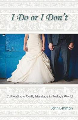 I Do or I Don't: Cultivating a Godly Marriage in Today's World (Paperback)