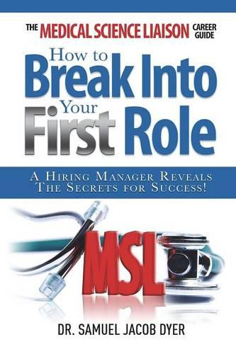 The Medical Science Liaison Career Guide: How to Break Into Your First Role (Paperback)