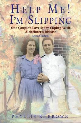 Help Me! I'm Slipping: One Couple's Love Story Coping With Alzheimer's Disease (Second Edition) (Paperback)